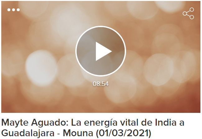 Mayte Aguado: La energía vital de India a Guadalajara – Mouna (01/03/2021)