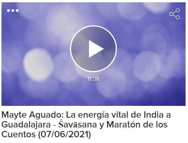 Mayte Aguado: La energía vital de India a Guadalajara – Śavāsana y Maratón de los Cuentos (07/06/2021)